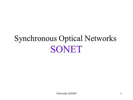 Networks: SONET1 Synchronous Optical Networks SONET.