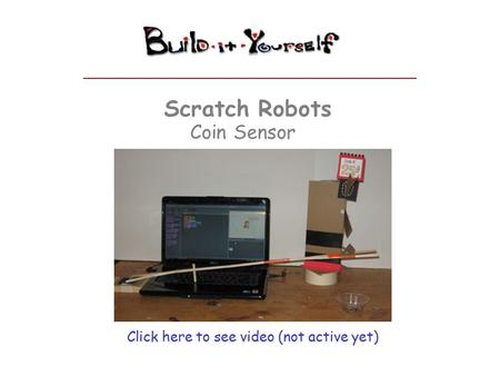 Scratch Robots Coin Sensor Click here to see video (not active yet)