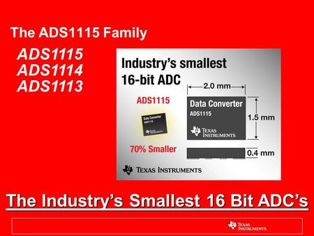 The ADS1115 Family ADS1115 ADS1114 ADS1113 The Industry's Smallest 16 Bit ADC's.