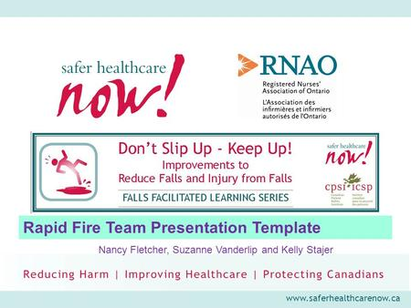 Www.saferhealthcarenow.ca Rapid Fire Team Presentation Template Nancy Fletcher, Suzanne Vanderlip and Kelly Stajer.