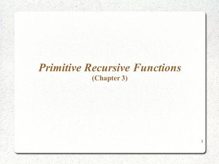 Primitive Recursive Functions (Chapter 3)