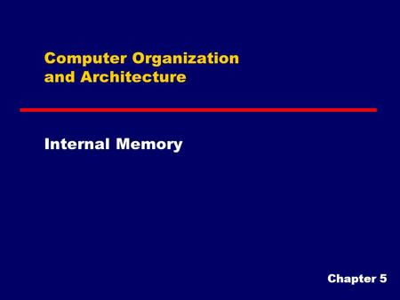 Computer Organization and Architecture Internal Memory Chapter 5.