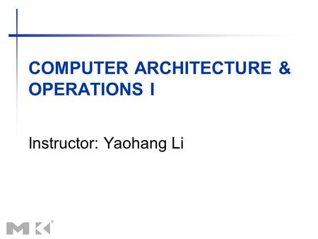 COMPUTER ARCHITECTURE & OPERATIONS I Instructor: Yaohang Li.