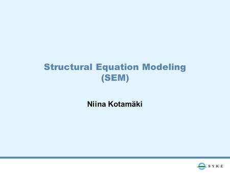 Structural Equation Modeling (SEM) Niina Kotamäki.