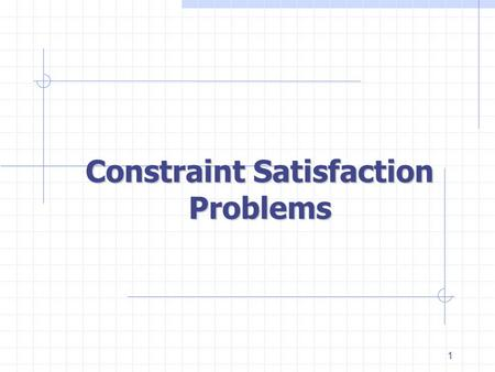 1 Constraint Satisfaction Problems. 2 Intro Example: 8-Queens Generate-and-test: 8 8 combinations.