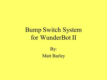 Bump Switch System for WunderBot II By: Matt Barley.