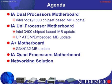 Confidential Agenda IA Dual Processors Motherboard  Intel 5520/5500 chipset based MB update IA Uni Processor Motherboard  Intel 3400 chipset based MB.