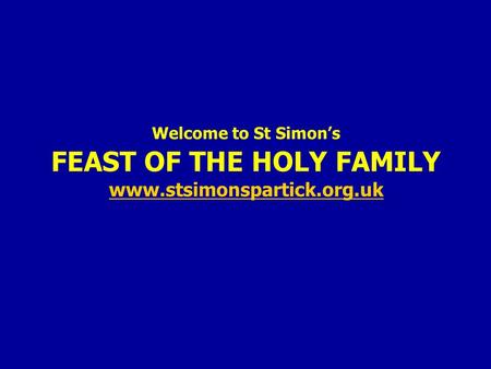 Welcome to St Simon's FEAST OF THE HOLY FAMILY www.stsimonspartick.org.uk www.stsimonspartick.org.uk.