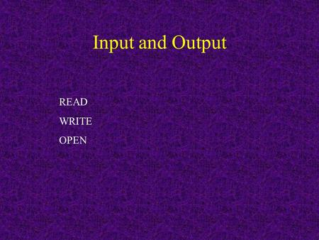 Input and Output READ WRITE OPEN. FORMAT statement Format statements allow you to control how data are read or written. Some simple examples: Int=2; real=4.5678.