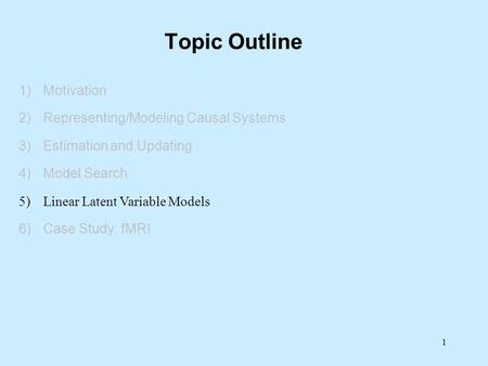 Topic Outline Motivation Representing/Modeling Causal Systems