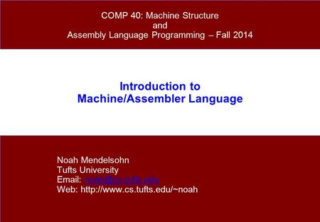 Introduction to Machine/Assembler Language Noah Mendelsohn Tufts University   Web:
