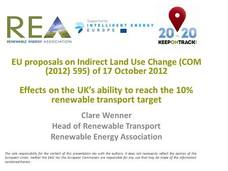 EU proposals on Indirect Land Use Change (COM (2012) 595) of 17 October 2012 Effects on the UK's ability to reach the 10% renewable transport target Clare.