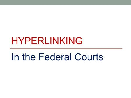 HYPERLINKING In the Federal Courts. What is hyperlinking? The process of adding active links to websites, or documents stored on a website, to text.