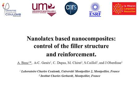 Nanolatex based nanocomposites: control of the filler structure and reinforcement. A. Banc 1 *, A-C. Genix 1, C. Dupas, M. Chirat 1, S.Caillol 2, and J.Oberdisse.