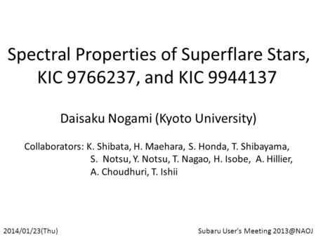 Spectral Properties of Superflare Stars, KIC 9766237, and KIC 9944137 Daisaku Nogami (Kyoto University) 2014/01/23(Thu)Subaru User's Meeting