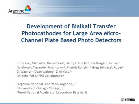 Development of Bialkali Transfer Photocathodes for Large Area Micro- Channel Plate Based Photo Detectors 1 Argonne National Laboratory, Argonne, IL 2 University.