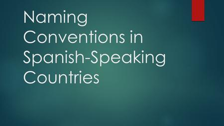 Naming Conventions in Spanish-Speaking Countries.
