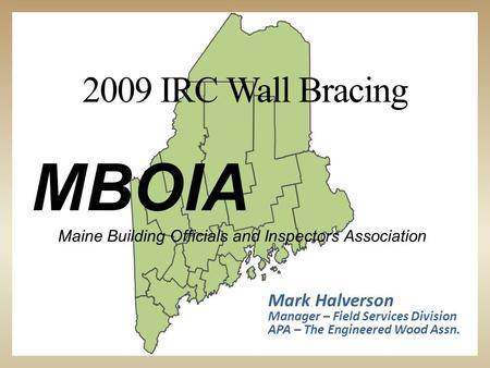 First Last MBOIA Maine Building Officials and Inspectors Association Mark Halverson Manager – Field Services Division APA – The Engineered Wood Assn. 2009.