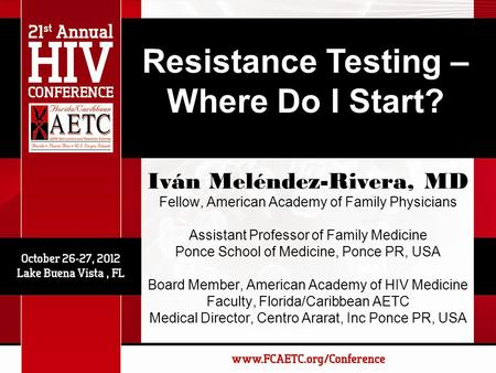 Resistance Testing – Where Do I Start? Iván Meléndez-Rivera, MD Fellow, American Academy of Family Physicians Assistant Professor of Family Medicine Ponce.