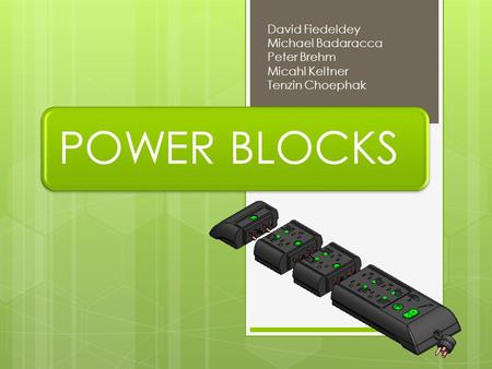 POWER BLOCKS David Fiedeldey Michael Badaracca Peter Brehm Micahl Keltner Tenzin Choephak.