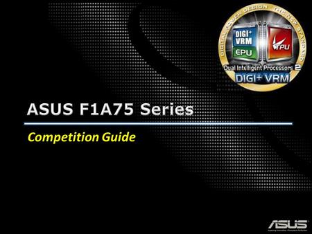 Competition Guide. Agenda F1A75 Series Winning Formula DIGI+ VRM UEFI BIOS Better SPEC & Quality -Supreme Overclocking Capability -Excellent DRAM Overclocking.