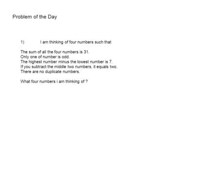Problem of the Day 1) I am thinking of four numbers such that