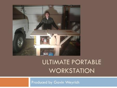 ULTIMATE PORTABLE WORKSTATION Produced by Gavin Weyrich.