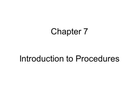 Chapter 7 Introduction to Procedures. So far, all programs written in such way that all subtasks are integrated in one single large program. There is.