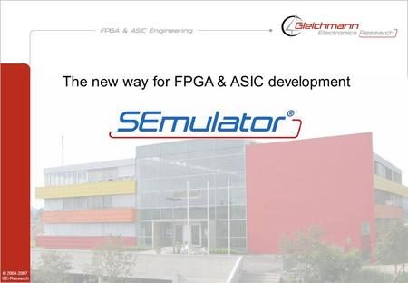 1 of 24 The new way for FPGA & ASIC development © 2004-2007 GE-Research.
