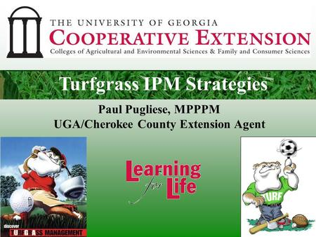 Turf Care in 10 Easy Steps! Paul Pugliese, MPPPM UGA/Cherokee County Extension Agent Turfgrass IPM Strategies.