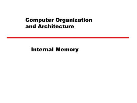 Computer Organization and Architecture Internal Memory.