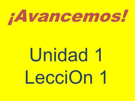 ¡Avancemos! Unidad 1 LecciOn 1. Saying What You Like and Don't Like to Do.