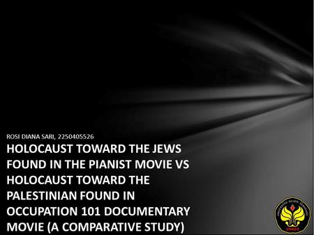ROSI DIANA SARI, 2250405526 HOLOCAUST TOWARD THE JEWS FOUND IN THE PIANIST MOVIE VS HOLOCAUST TOWARD THE PALESTINIAN FOUND IN OCCUPATION 101 DOCUMENTARY.