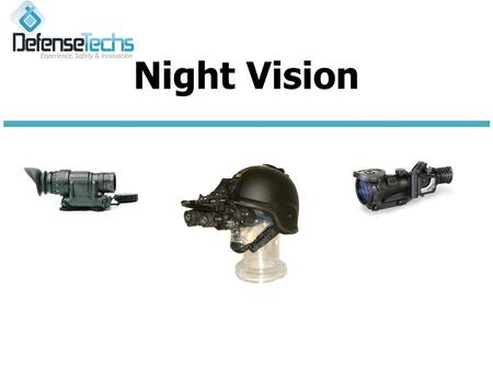 Night Vision. Key Features:  Standard US Military System  Hand held spotting scope  Hands free mono-goggle (optional helmet mount)  Day/Night weapon.
