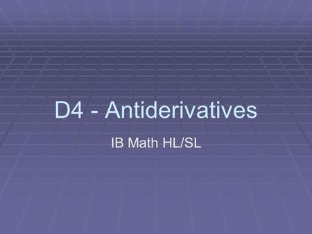 D4 - Antiderivatives IB Math HL/SL. (A) Review   To date, what we have presented are differentiation techniques (power rule, sum/diff rule, product.