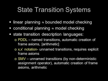 State Transition Systems  linear planning  bounded model checking  conditional planning  model checking  state transition description languages: oPDDL.