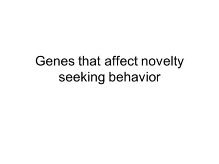 Genes that affect novelty seeking behavior