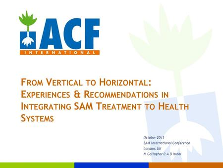 F ROM V ERTICAL TO H ORIZONTAL : E XPERIENCES & R ECOMMENDATIONS IN I NTEGRATING SAM T REATMENT TO H EALTH S YSTEMS October 2013 SAM international Conference.