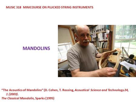 "MANDOLINS MUSIC 318 MINICOURSE ON PLUCKED STRING INSTRUMENTS ""The Acoustics of Mandolins"" (D. Cohen, T. Rossing, Acoustical Science and <strong>Technology</strong> 24,"