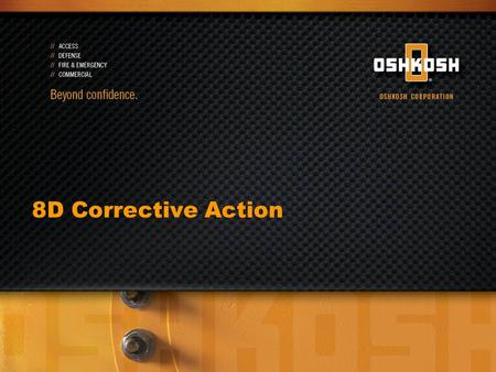 8D Corrective Action. 2 8D Problem Solving & Corrective Action: Initiate 8D Corrective Action D1 - Create Problem Solving Team D2 - Define the Problem.