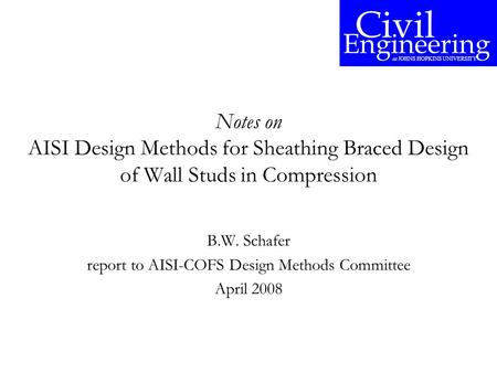 Notes on AISI Design Methods for Sheathing Braced Design of Wall Studs in Compression B.W. Schafer report to AISI-COFS Design Methods Committee April 2008.