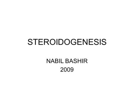 STEROIDOGENESIS NABIL BASHIR 2009. Adrenal Steroid Hormone Biosynthesis General Structural Features for the Steroid Hormones: 1.Intact four ring system.