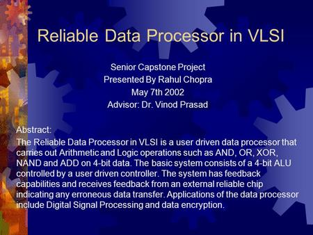 Reliable Data Processor in VLSI Senior Capstone Project Presented By Rahul Chopra May 7th 2002 Advisor: Dr. Vinod Prasad Abstract: The Reliable Data Processor.