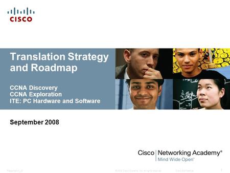 © 2008 Cisco Systems, Inc. All rights reserved.Cisco ConfidentialPresentation_ID 1 Translation Strategy and Roadmap CCNA Discovery CCNA Exploration ITE: