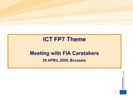 ICT FP7 Theme Meeting with FIA Caretakers 29 APRIL 2009, Brussels.