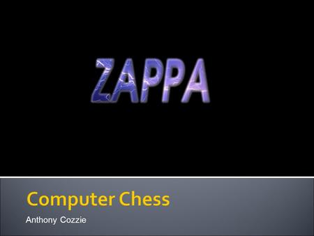Anthony Cozzie. Quite possibly the nerdiest activity in the world But actually more fun than human chess Zappa o alpha-beta searcher, with a lot of tricks.