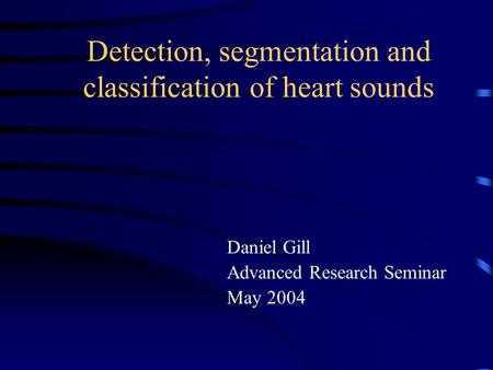 Detection, segmentation and classification of heart sounds