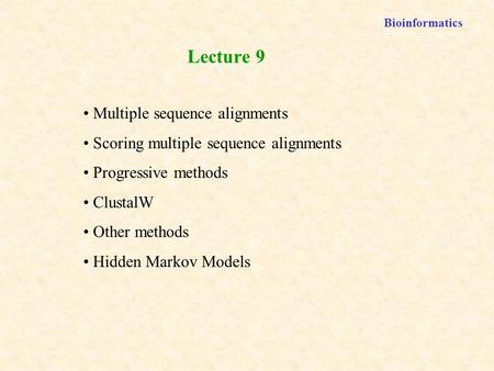 Bioinformatics Multiple sequence alignments Scoring multiple sequence alignments Progressive methods ClustalW Other methods Hidden Markov Models Lecture.