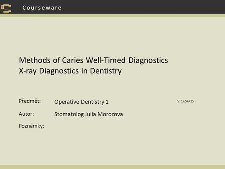 Methods of Caries Well-Timed Diagnostics X-ray Diagnostics in Dentistry Operative Dentistry 1 ST1/ZAA35 Stomatolog Julia Morozova.