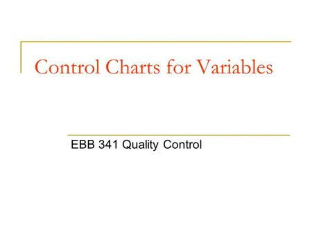 Control Charts for Variables EBB 341 Quality Control.